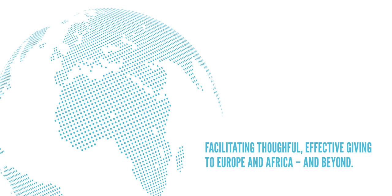 Facilitating thoughtful and effective giving to Europe and Africa - and beyond.